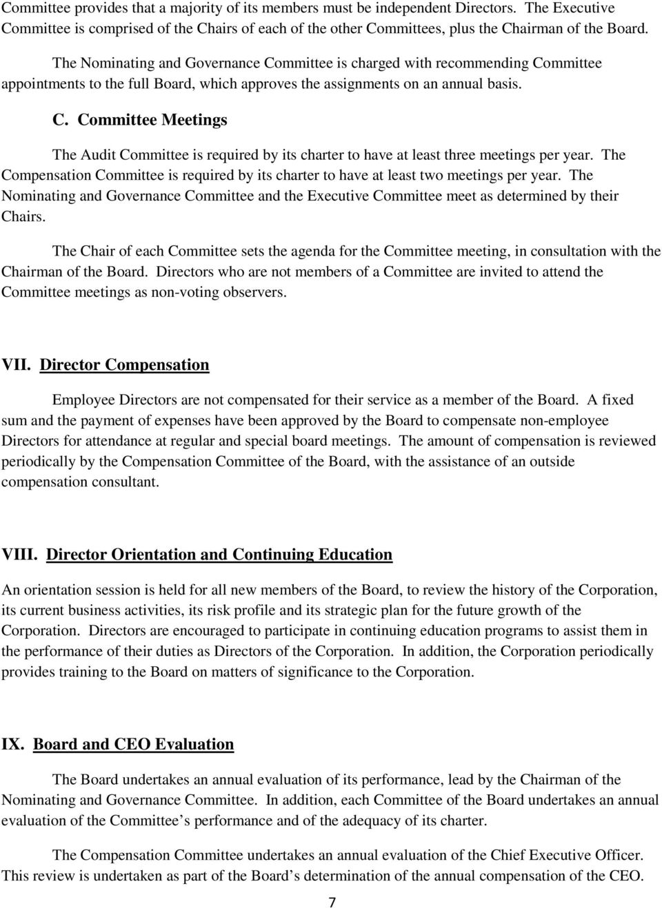 The Compensation Committee is required by its charter to have at least two meetings per year. The Nominating and Governance Committee and the Executive Committee meet as determined by their Chairs.