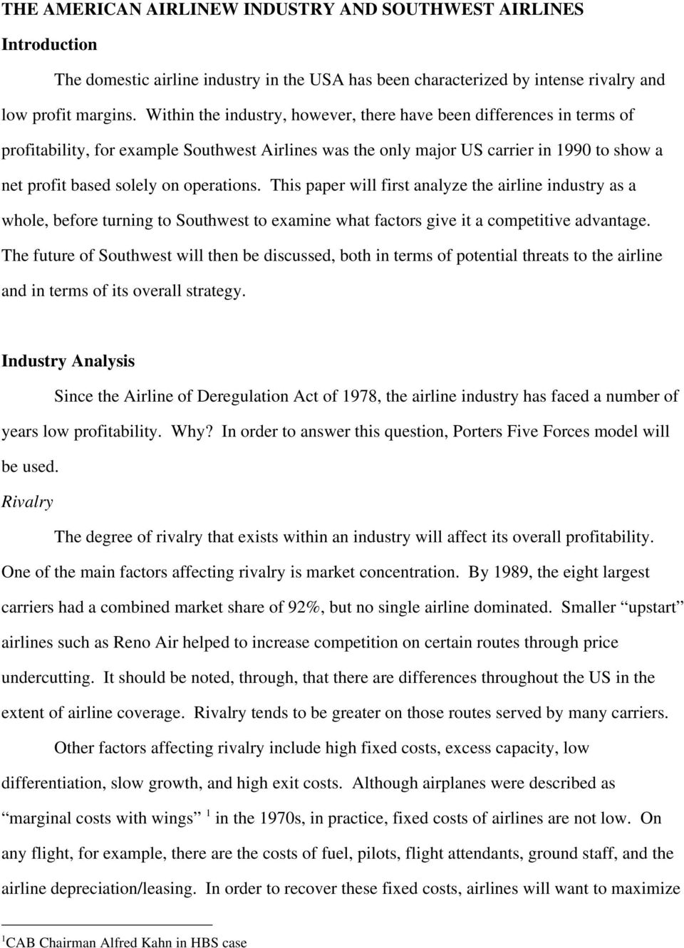 operations. This paper will first analyze the airline industry as a whole, before turning to Southwest to examine what factors give it a competitive advantage.