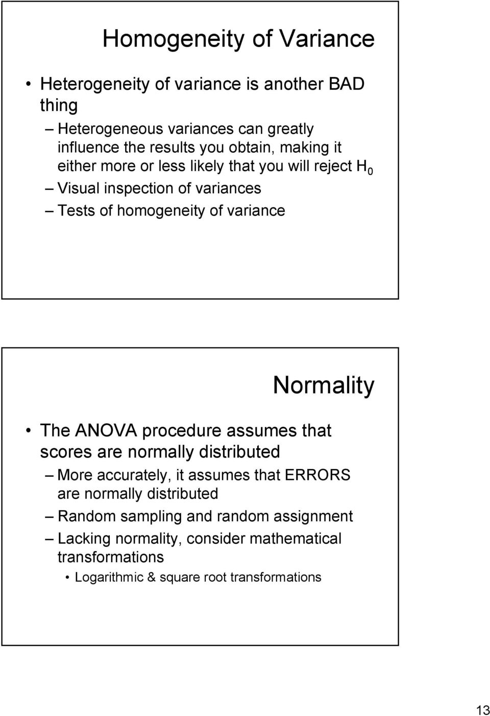 Normality The ANOVA procedure assumes that scores are normally distributed More accurately, it assumes that ERRORS are normally