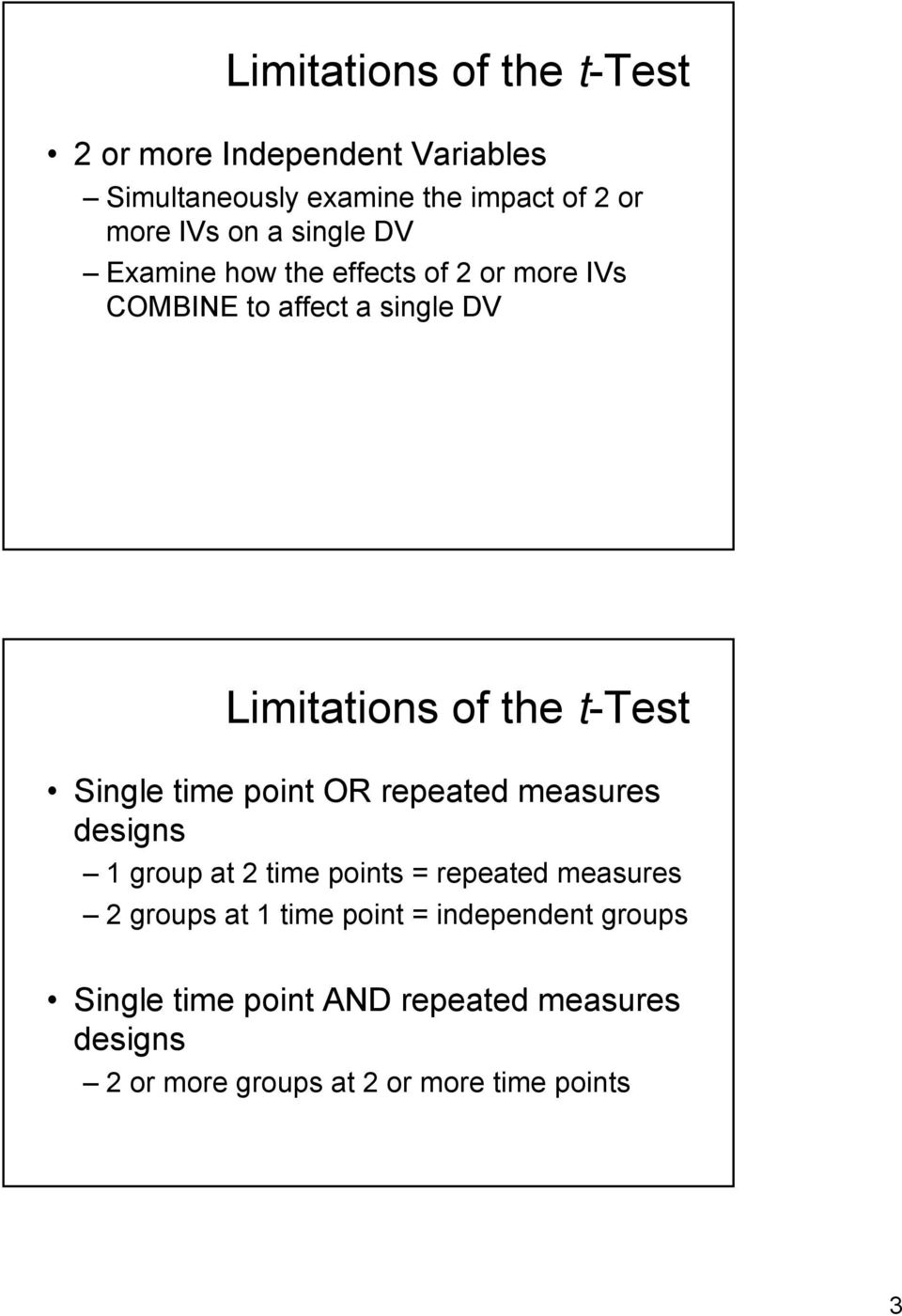 Single time point OR repeated measures designs 1 group at time points = repeated measures groups at 1 time