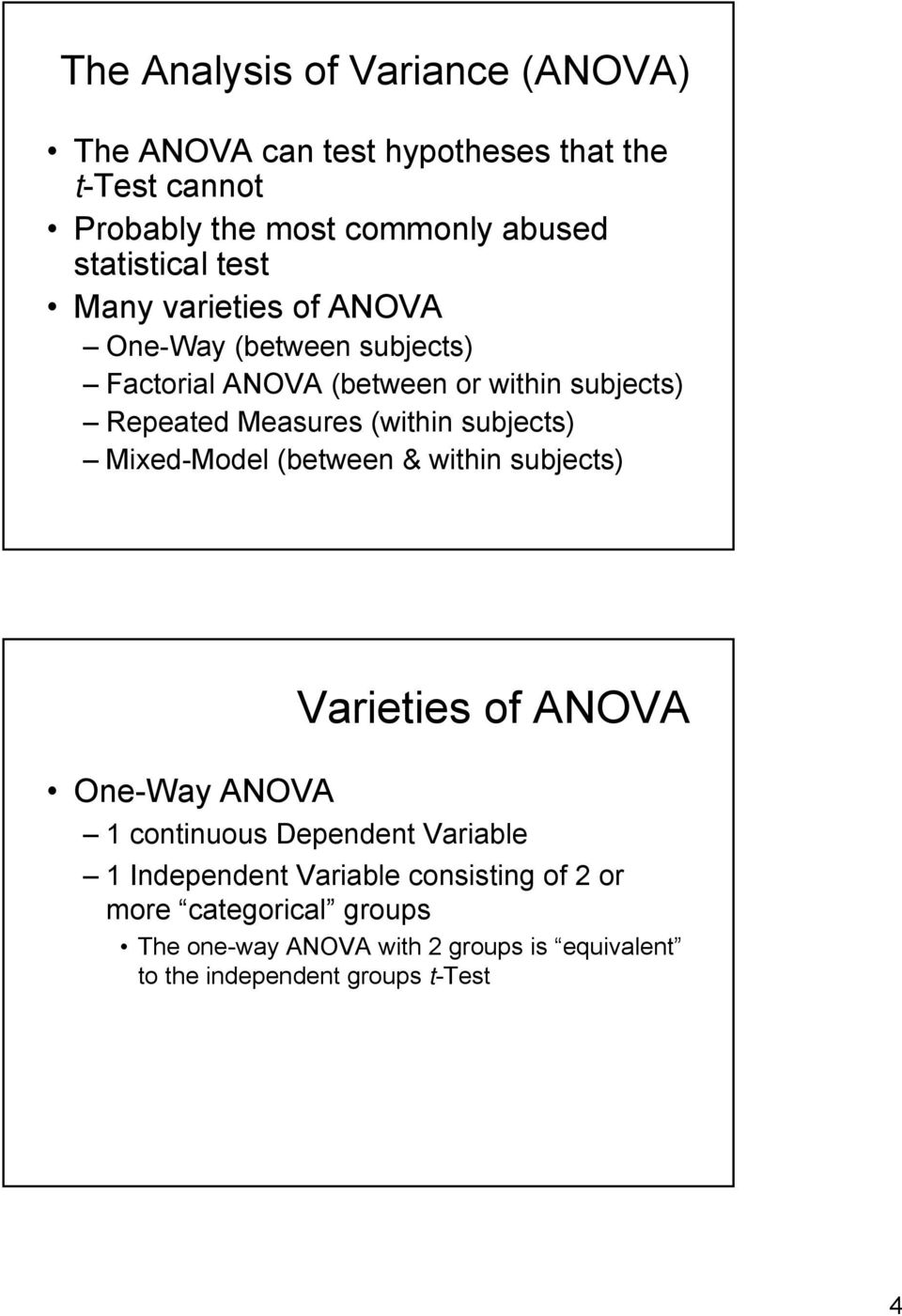 Measures (within subjects) Mixed-Model (between & within subjects) One-Way ANOVA Varieties of ANOVA 1 continuous Dependent