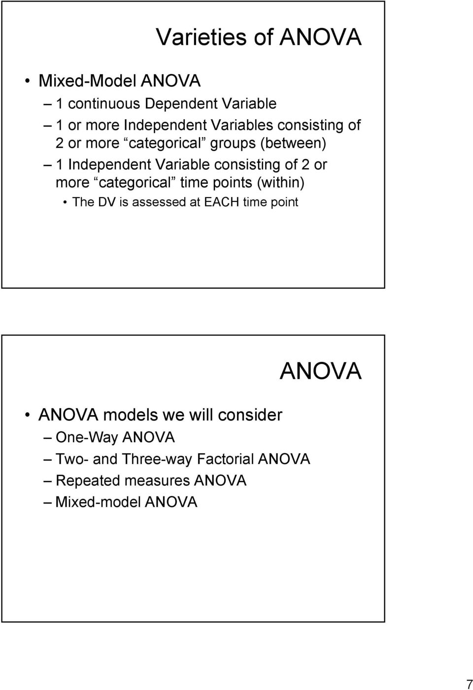 or more categorical time points (within) The DV is assessed at EACH time point ANOVA models we