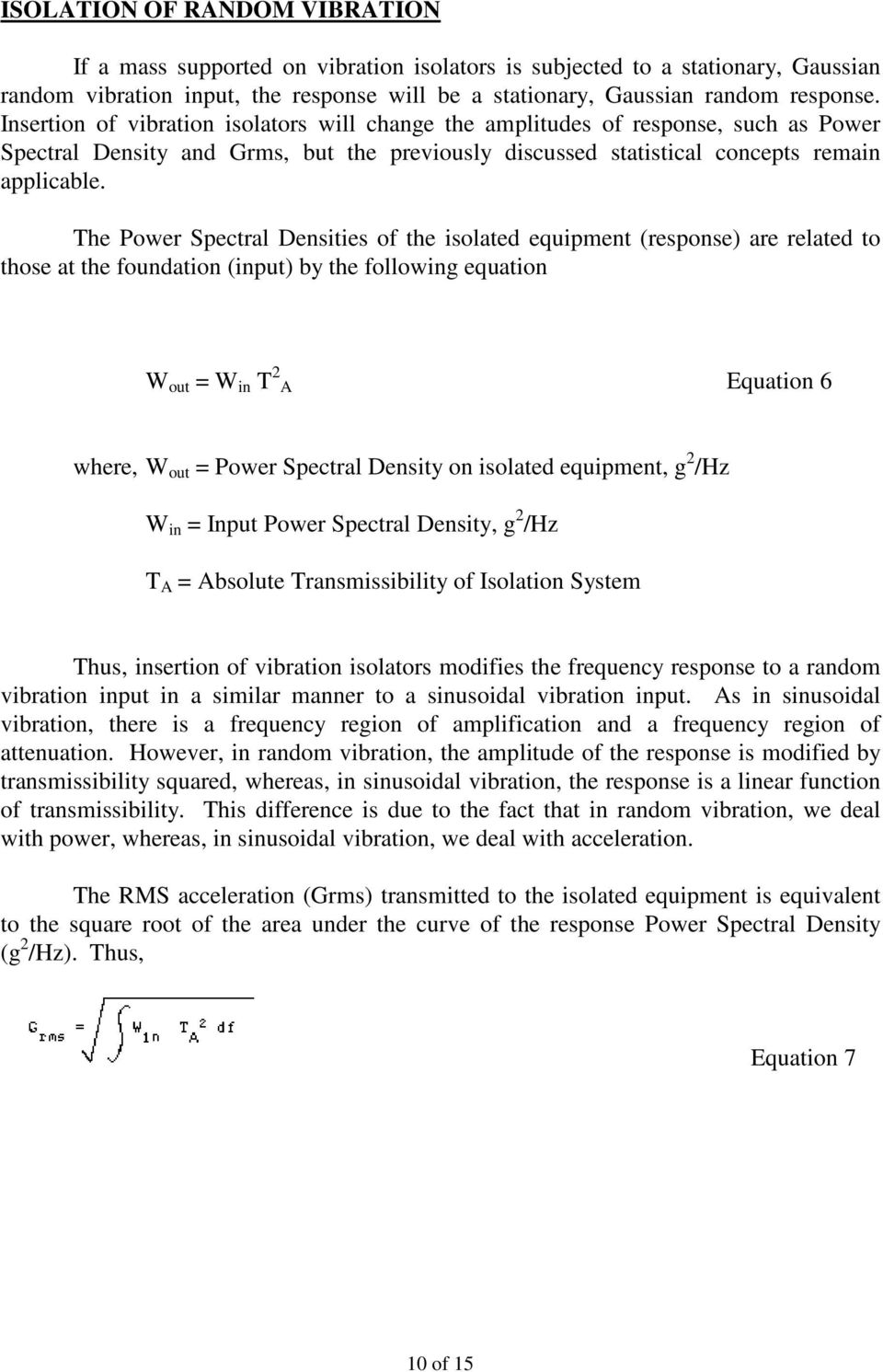 The Power Spectral Densities of the isolated equipment (response) are related to those at the foundation (input) by the following equation W out = W in T 2 A Equation 6 where, W out = Power Spectral