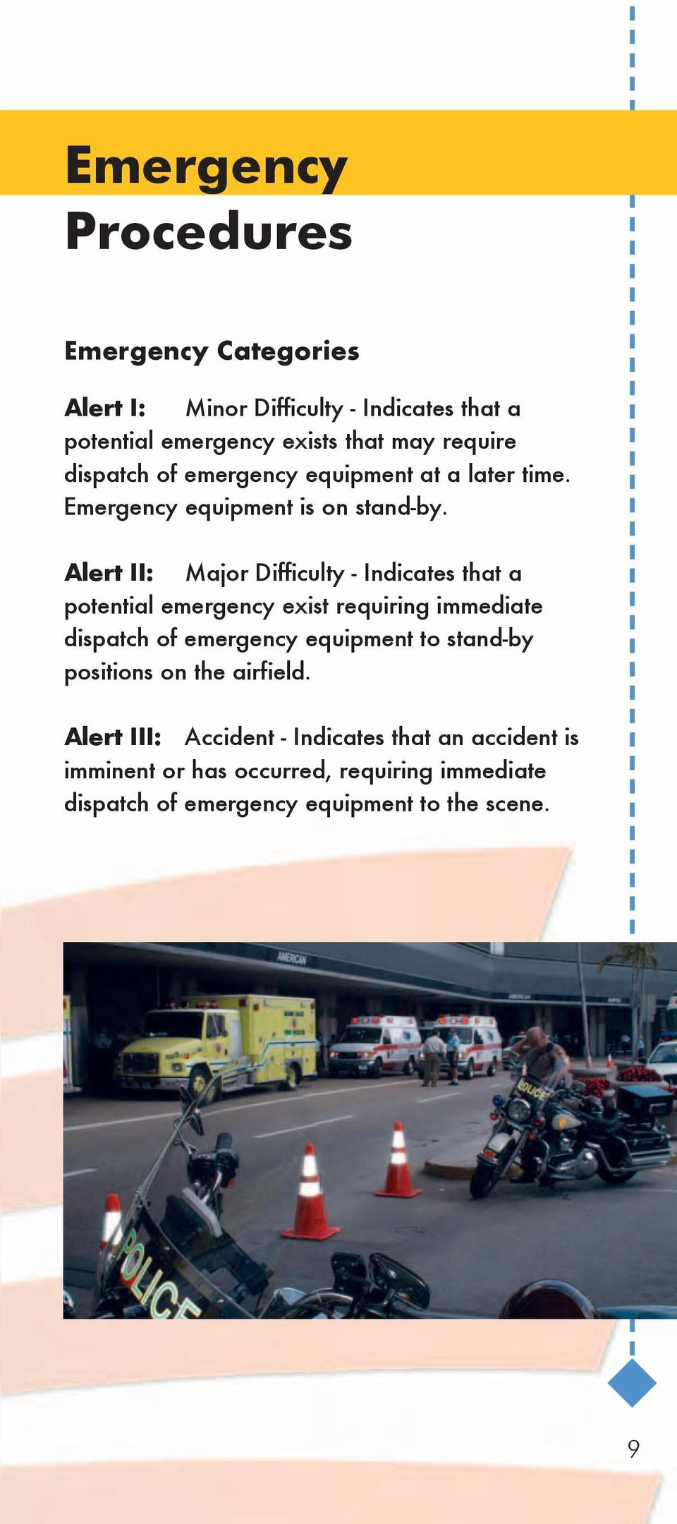 Alert II: Major Difficulty - Indicates that a potential emergency exist requiring immediate dispatch of emergency equipment to