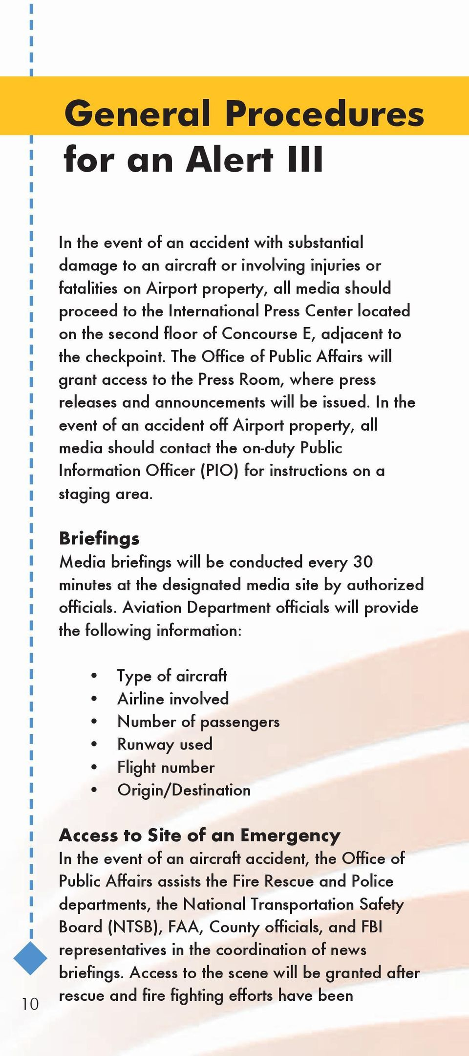 The Office of Public Affairs will grant access to the Press Room, where press releases and announcements will be issued.