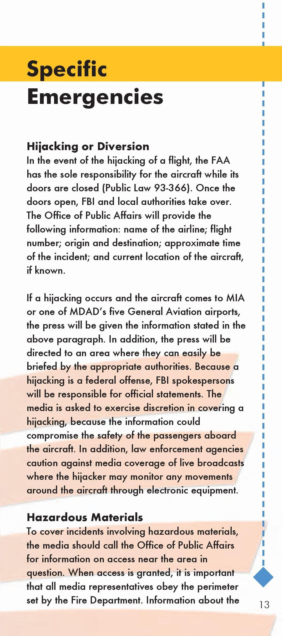 The Office of Public Affairs will provide the following information: name of the airline; flight number; origin and destination; approximate time of the incident; and current location of the