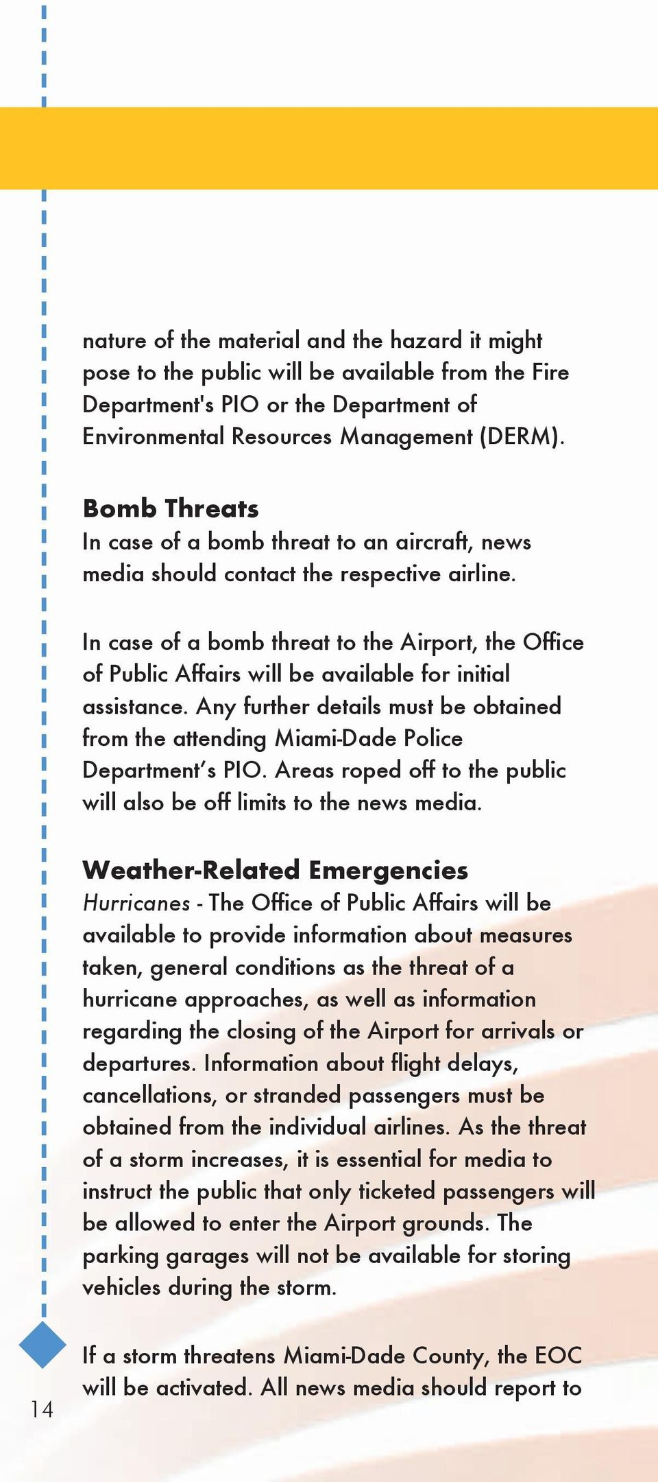In case of a bomb threat to the Airport, the Office of Public Affairs will be available for initial assistance.