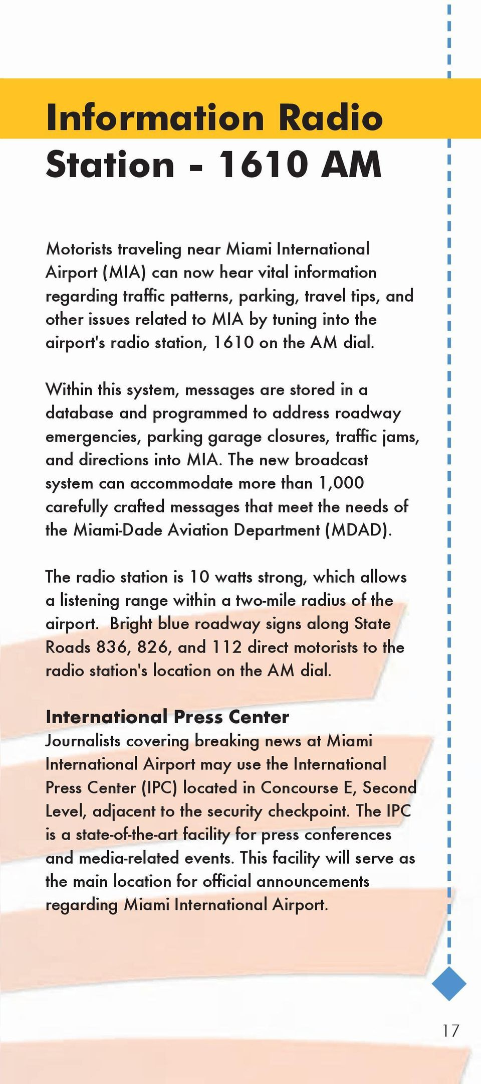 Within this system, messages are stored in a database and programmed to address roadway emergencies, parking garage closures, traffic jams, and directions into MIA.