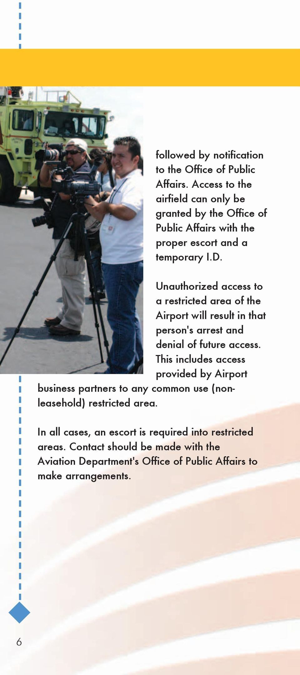 Unauthorized access to a restricted area of the Airport will result in that person's arrest and denial of future access.