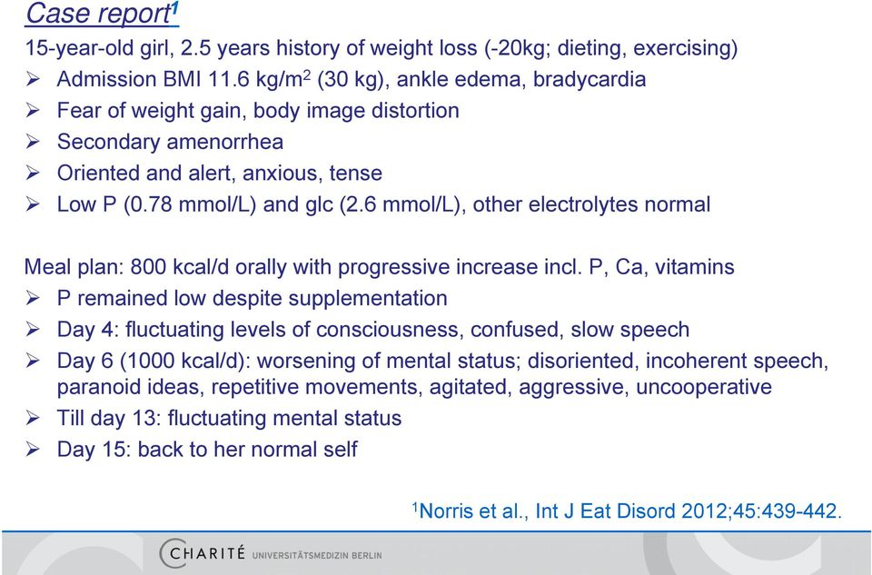 6 mmol/l), other electrolytes normal Meal plan: 800 kcal/d orally with progressive increase incl.