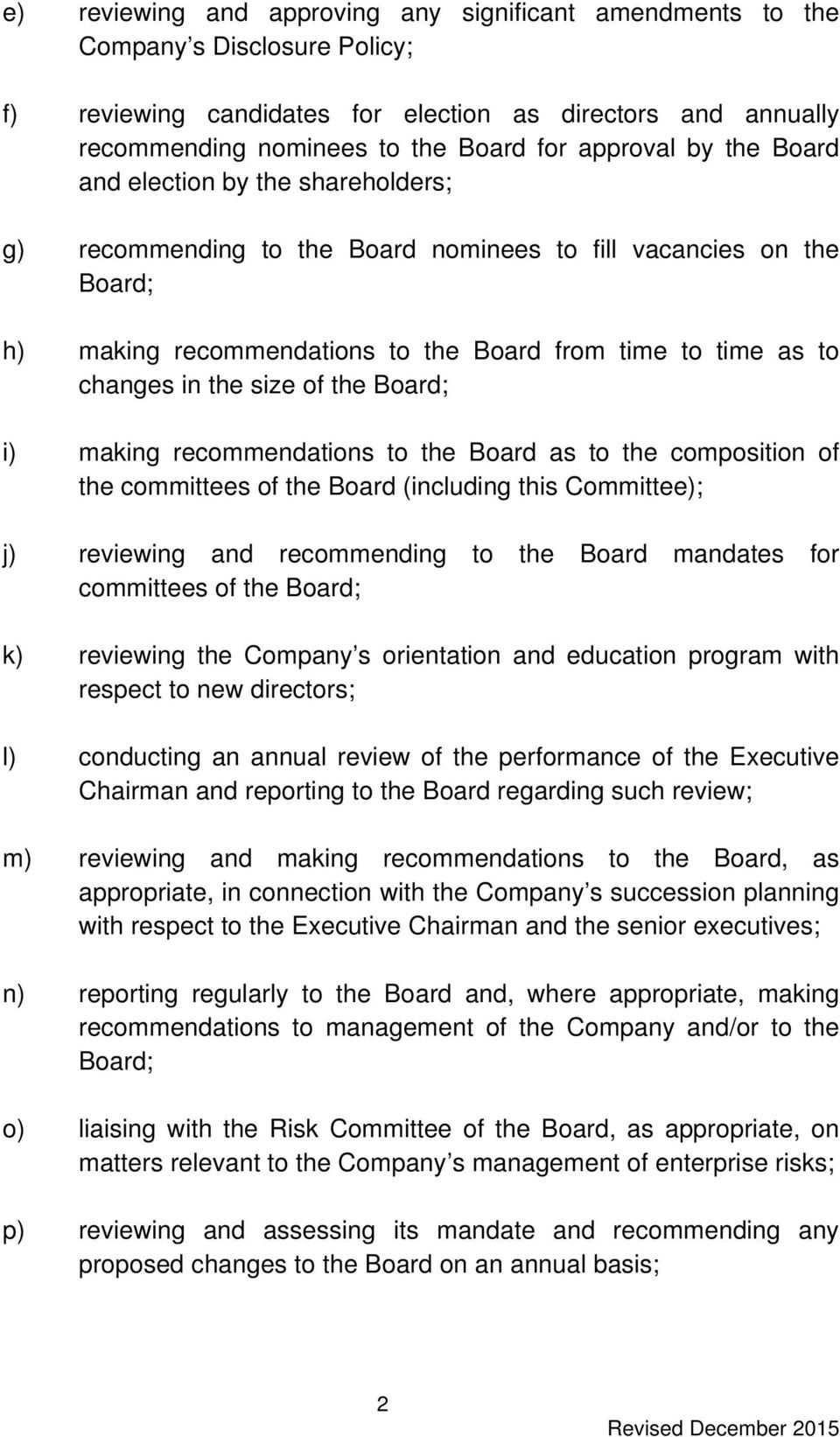 the size of the Board; i) making recommendations to the Board as to the composition of the committees of the Board (including this Committee); j) reviewing and recommending to the Board mandates for