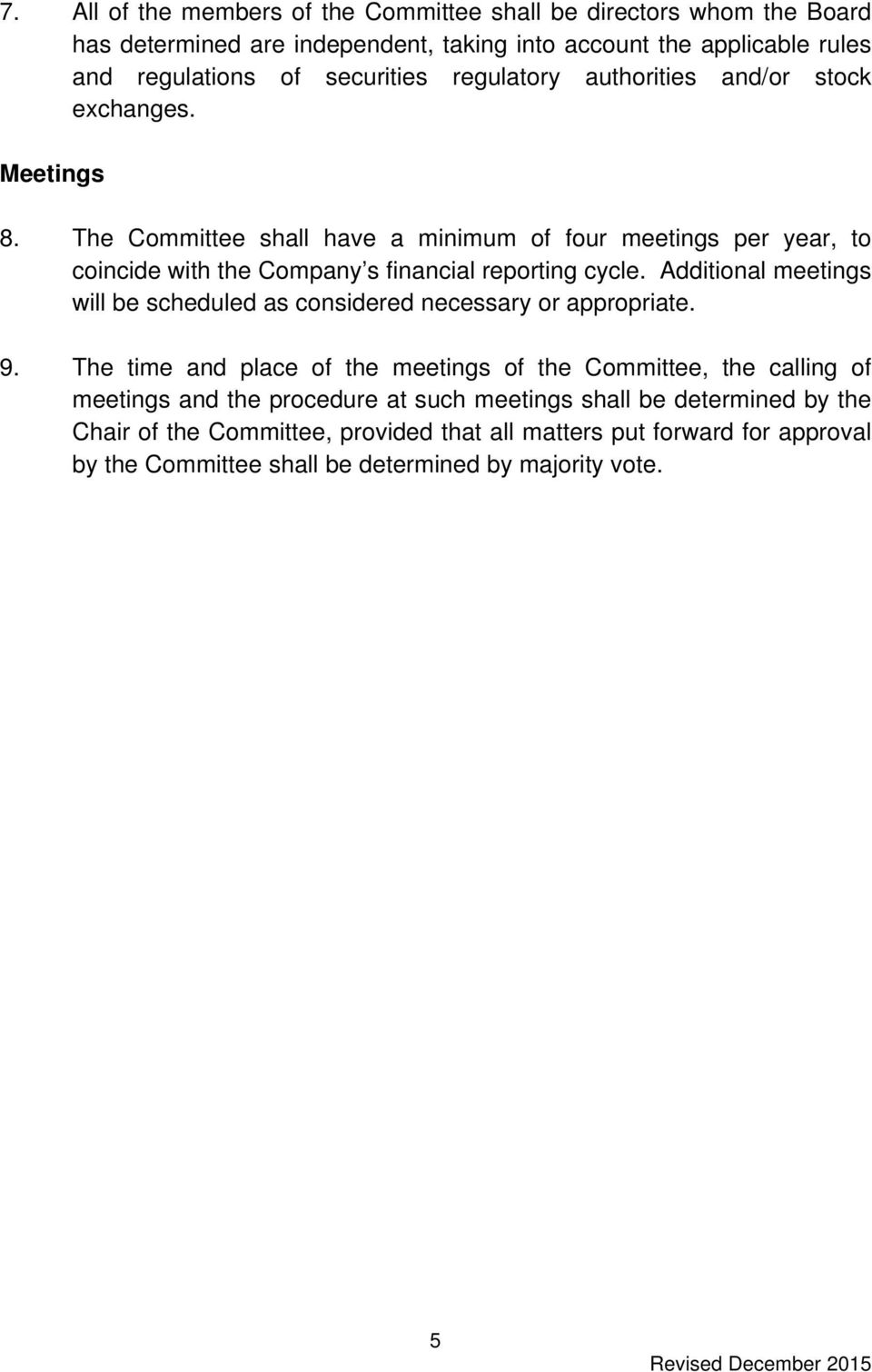 The Committee shall have a minimum of four meetings per year, to coincide with the Company s financial reporting cycle.