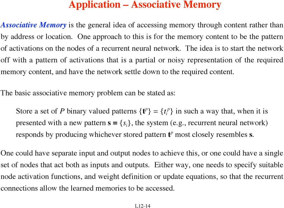 The idea is to start the network off with a pattern of activations that is a partial or noisy representation of the required memory content, and have the network settle down to the required content.