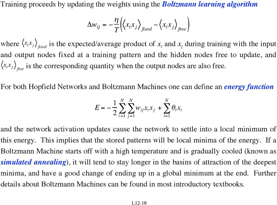 For both Hopfield Networks and Boltzmann Machines one can define an energy function E = 1 2 N N i =1 j =1 w ij x i x j + N θ i x i i=1 and the network activation updates cause the network to settle
