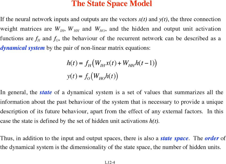 ( W HO h(t) ) In general, the state of a dynamical system is a set of values that summarizes all the information about the past behaviour of the system that is necessary to provide a unique