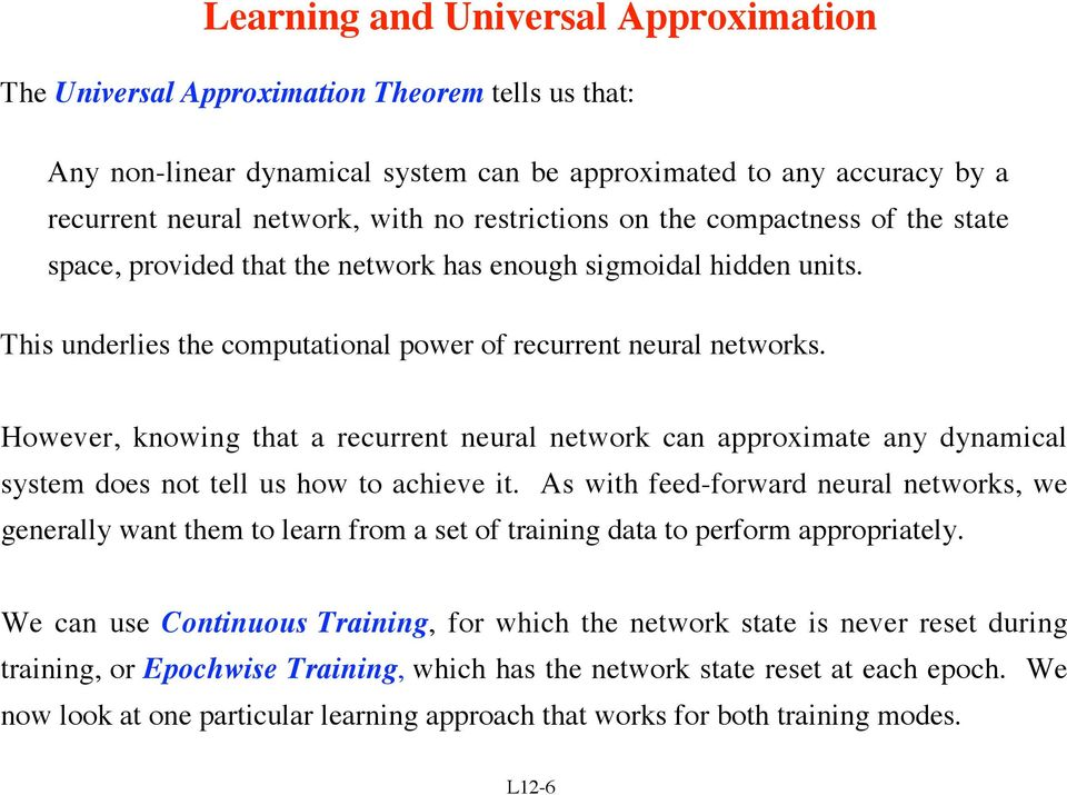 However, knowing that a recurrent neural network can approximate any dynamical system does not tell us how to achieve it.
