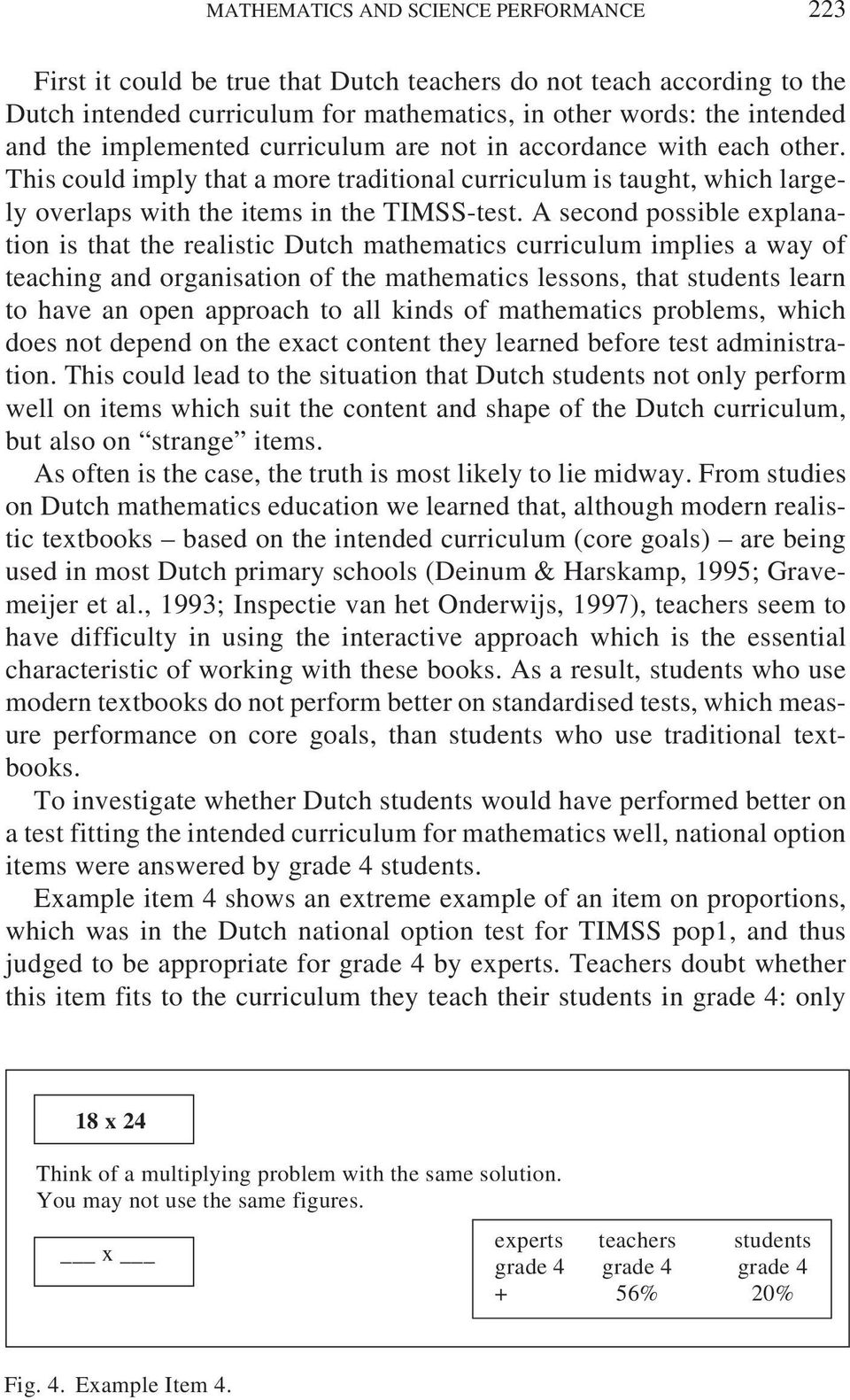 A second possible explanation is that the realistic Dutch mathematics curriculum implies a way of teaching and organisation of the mathematics lessons, that students learn to have an open approach to