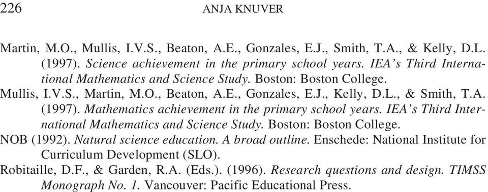 Mathematics achievement in the primary school years. IEA s Third International Mathematics and Science Study. Boston: Boston College. NOB (1992). Natural science education.