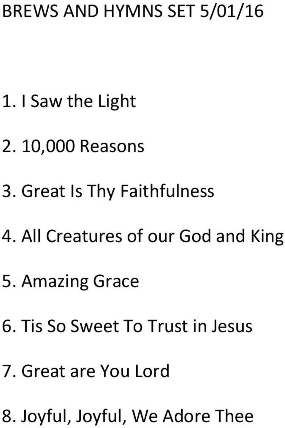 All Creatures of our God and King 5. Amazing Grace 6.