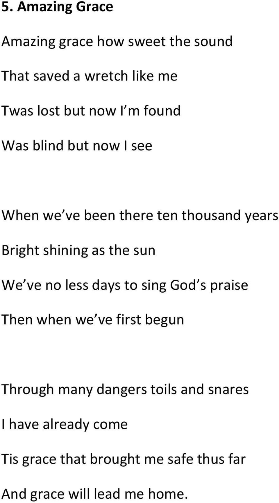 sun We ve no less days to sing God s praise Then when we ve first begun Through many dangers