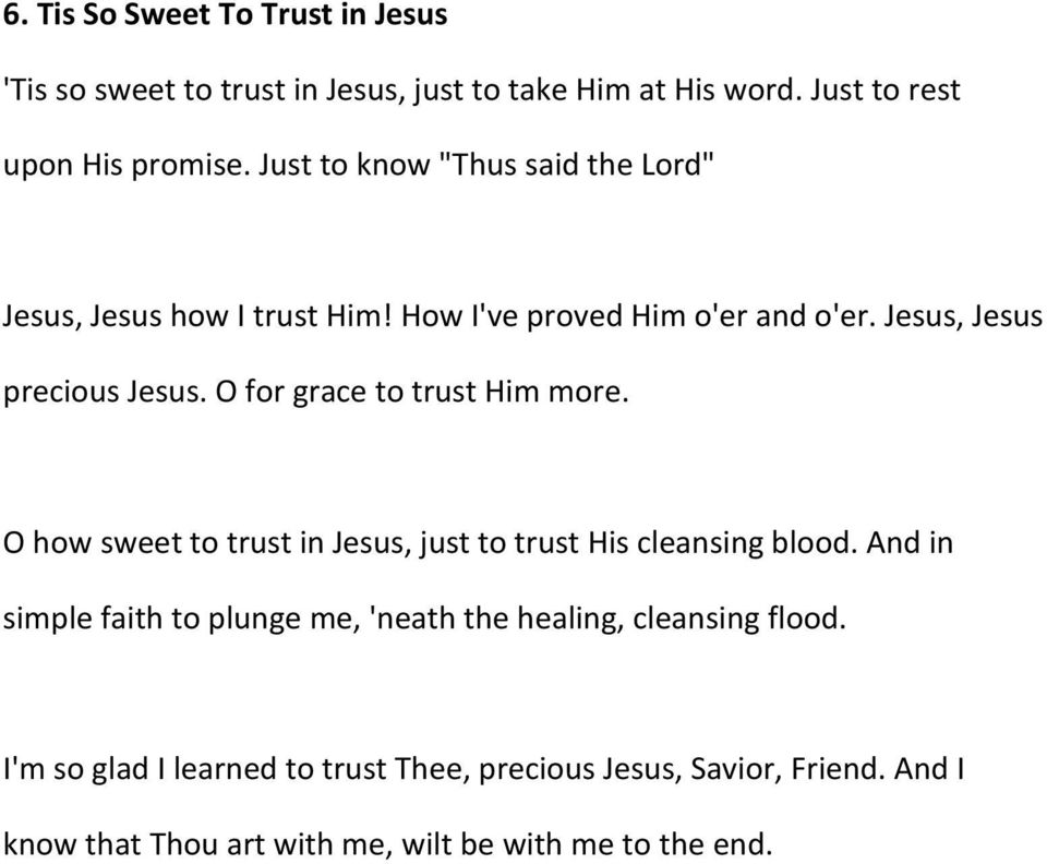 O for grace to trust Him more. O how sweet to trust in Jesus, just to trust His cleansing blood.