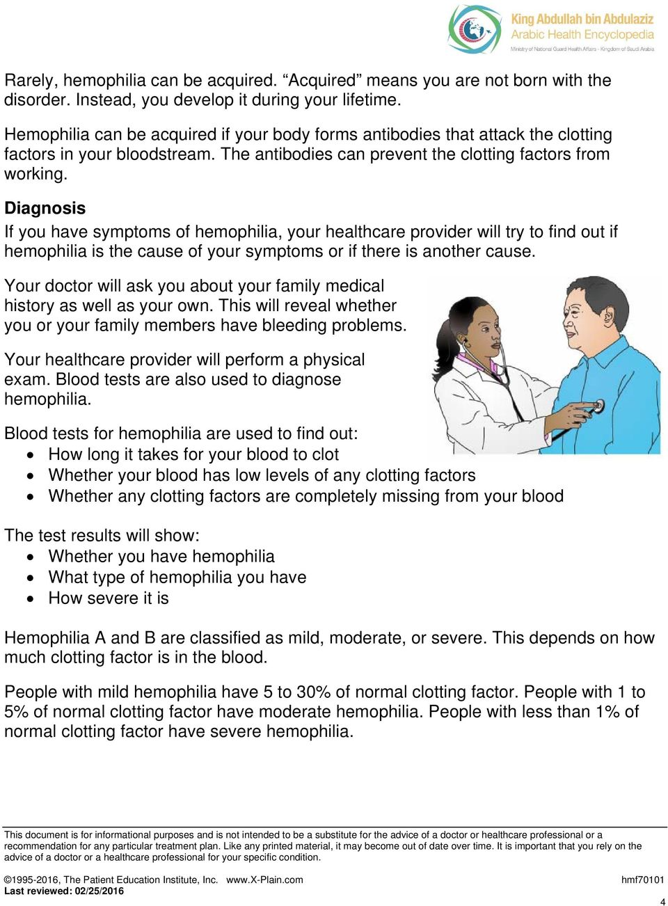 Diagnosis If you have symptoms of hemophilia, your healthcare provider will try to find out if hemophilia is the cause of your symptoms or if there is another cause.