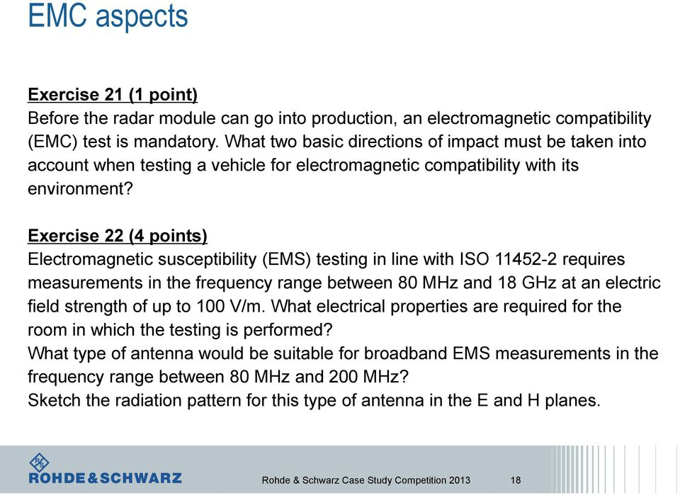 Exercise 22 (4 points) Electromagnetic susceptibility (EMS) testing in line with ISO 11452-2 requires measurements in the frequency range between 80 MHz and 18 GHz at an electric field strength of up
