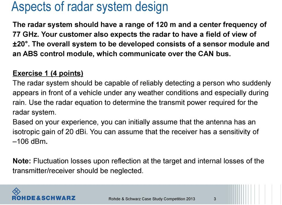 Exercise 1 (4 points) The radar system should be capable of reliably detecting a person who suddenly appears in front of a vehicle under any weather conditions and especially during rain.