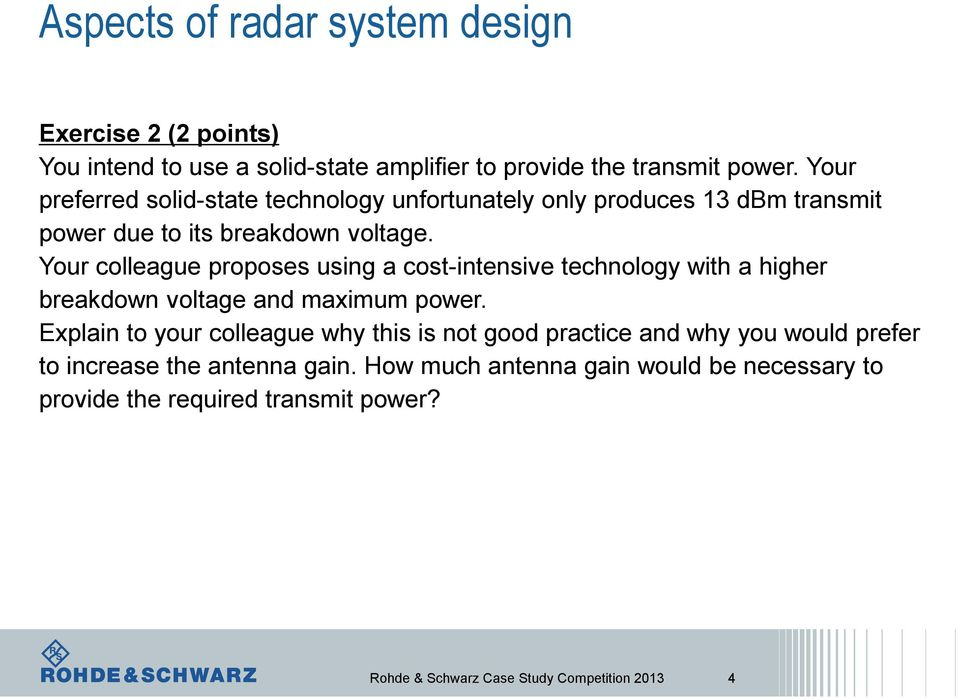 Your colleague proposes using a cost-intensive technology with a higher breakdown voltage and maximum power.