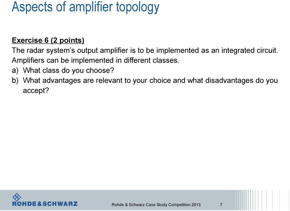 Amplifiers can be implemented in different classes. a) What class do you choose?