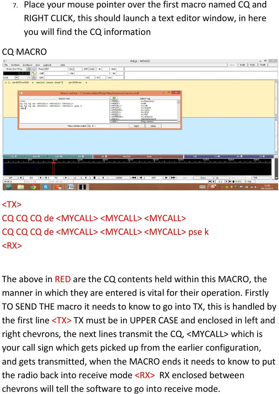 Firstly TO SEND THE macro it needs to know to go into TX, this is handled by the first line TX must be in UPPER CASE and enclosed in left and right chevrons, the next lines transmit the CQ, <MYCALL>