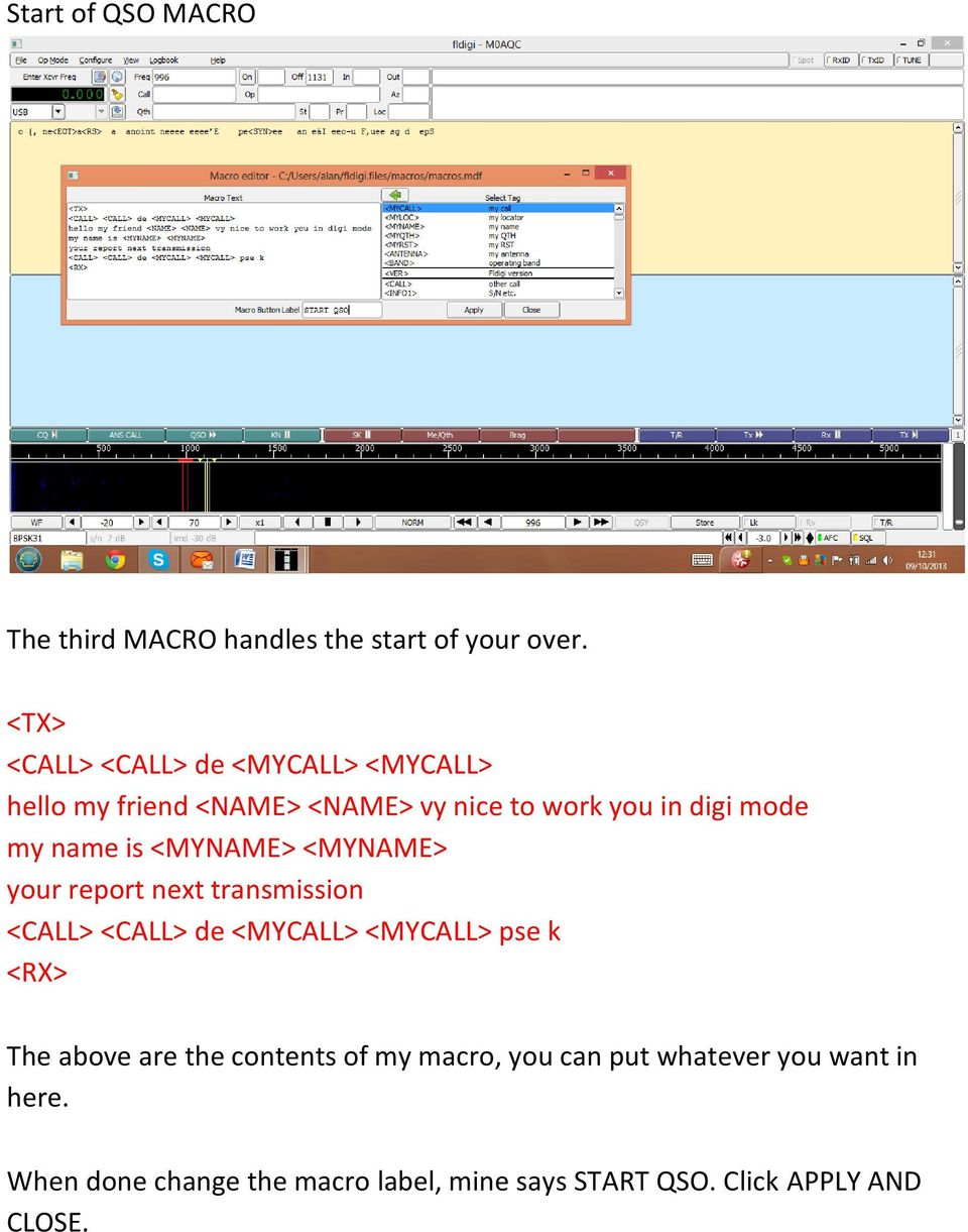 is <MYNAME> <MYNAME> your report next transmission <CALL> <CALL> de <MYCALL> <MYCALL> pse k The above are