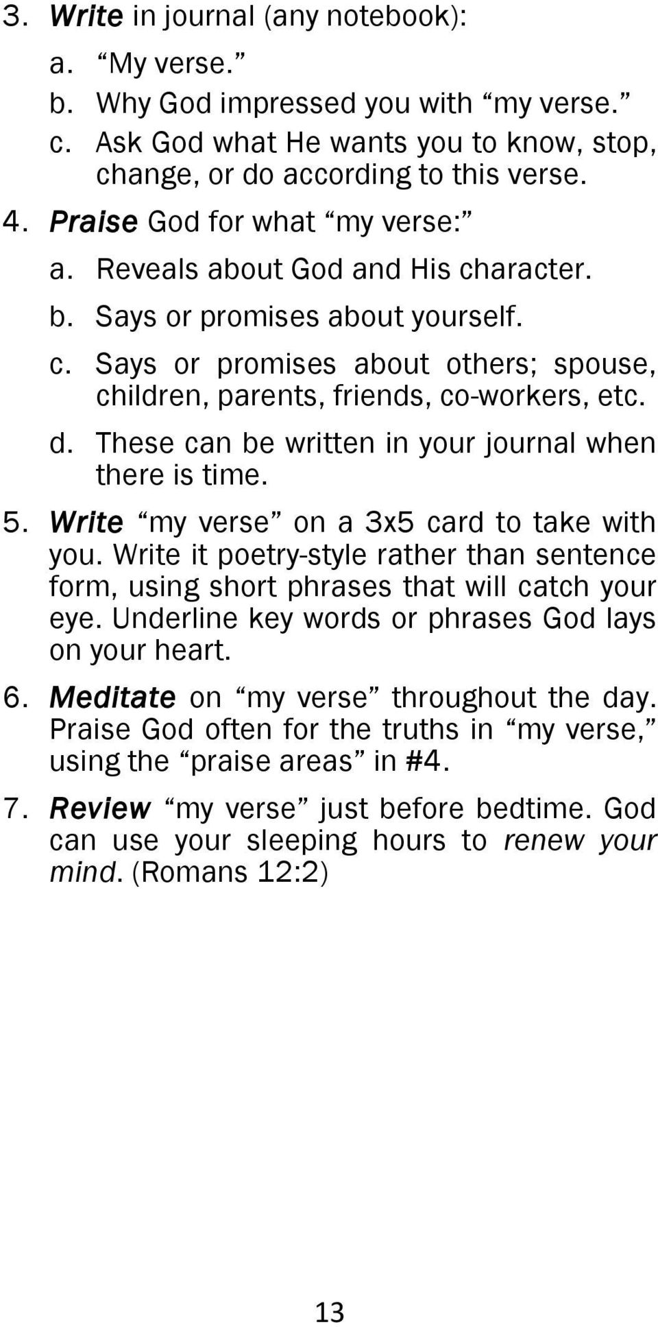 These can be written in your journal when there is time. 5. Write my verse on a 3x5 card to take with you.