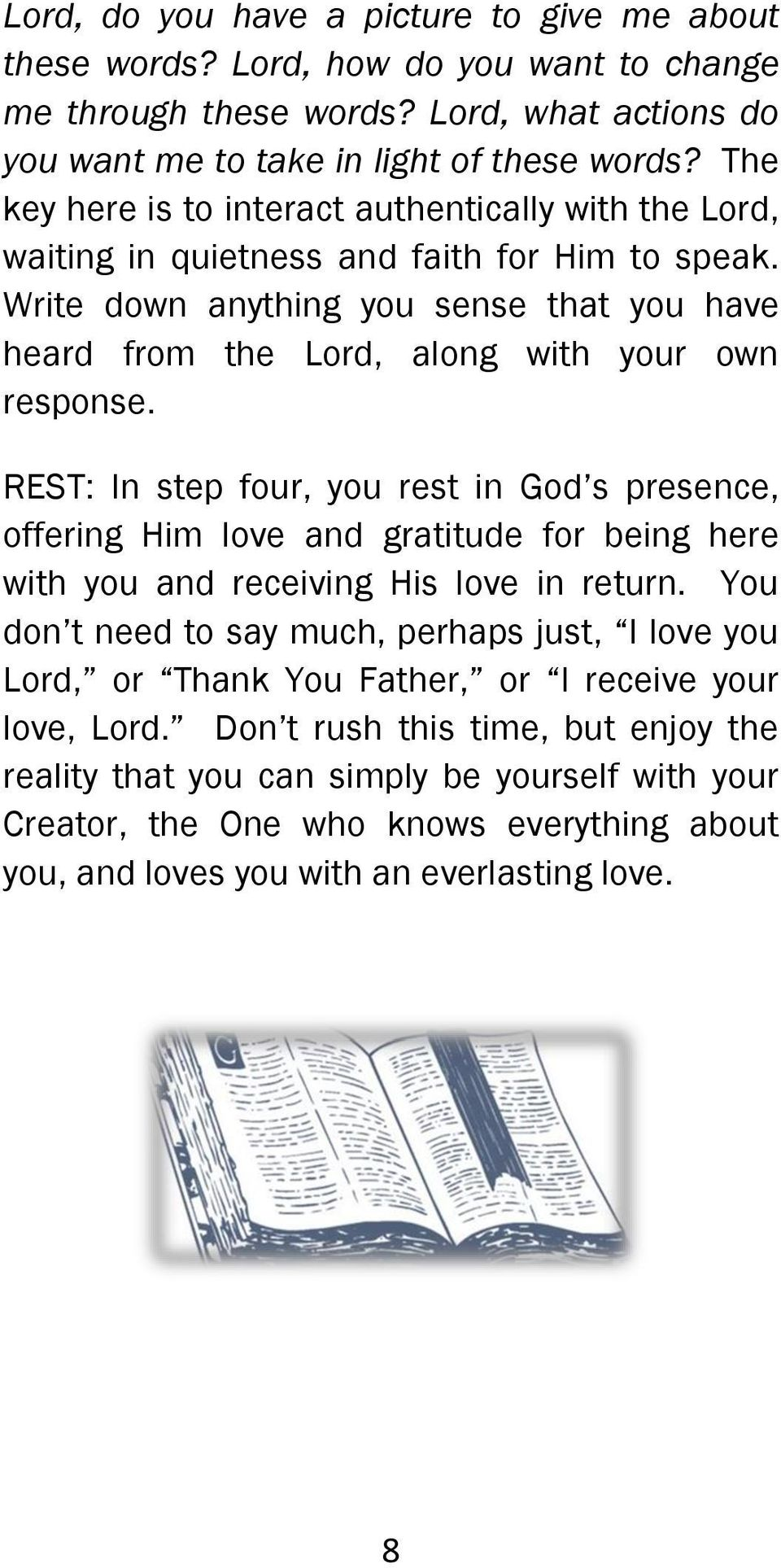 REST: In step four, you rest in God s presence, offering Him love and gratitude for being here with you and receiving His love in return.