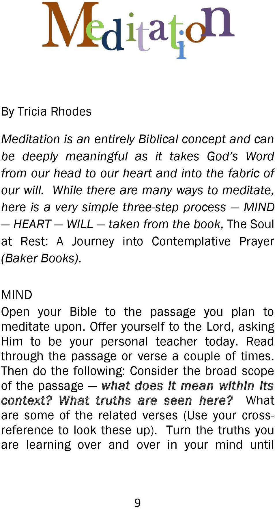 MIND Open your Bible to the passage you plan to meditate upon. Offer yourself to the Lord, asking Him to be your personal teacher today. Read through the passage or verse a couple of times.