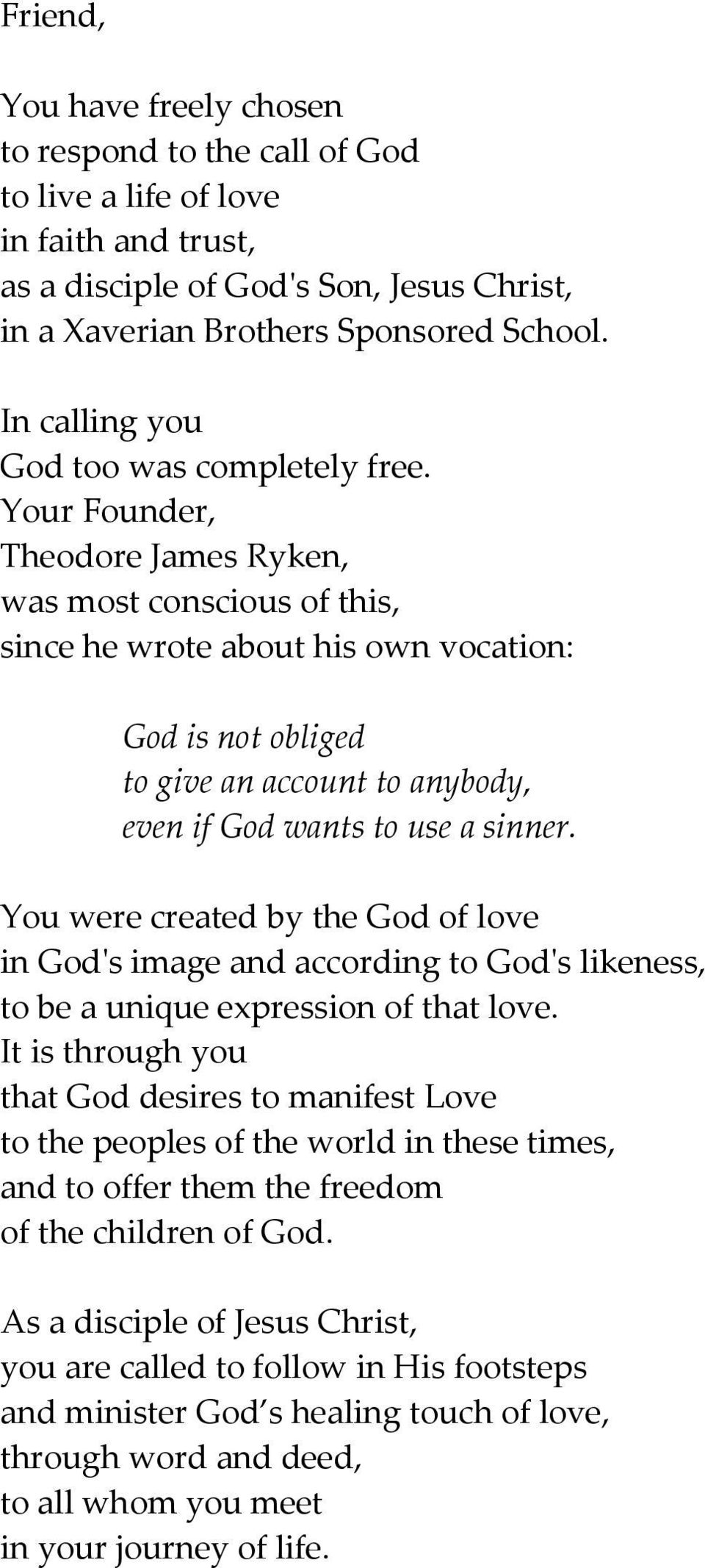 Your Founder, Theodore James Ryken, was most conscious of this, since he wrote about his own vocation: God is not obliged to give an account to anybody, even if God wants to use a sinner.