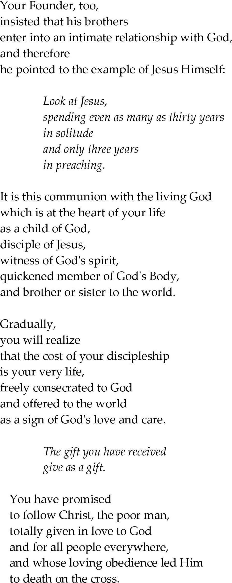 It is this communion with the living God which is at the heart of your life as a child of God, disciple of Jesus, witness of God's spirit, quickened member of God's Body, and brother or sister to the