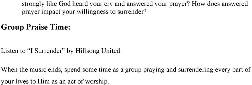 Group Praise Time: Listen to I Surrender by Hillsong United.