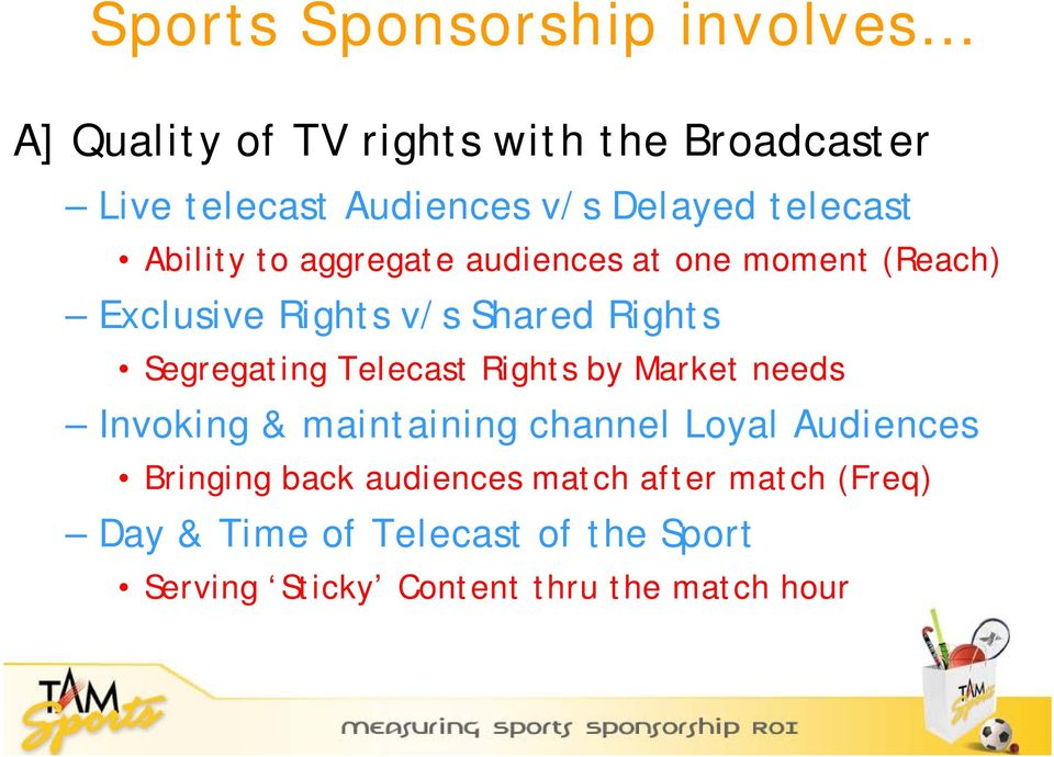Segregating Telecast Rights by Market needs Invoking & maintaining channel Loyal Audiences Bringing back