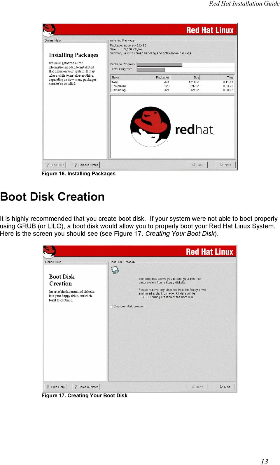 disk. If your system were not able to boot properly using GRUB (or LILO), a boot disk