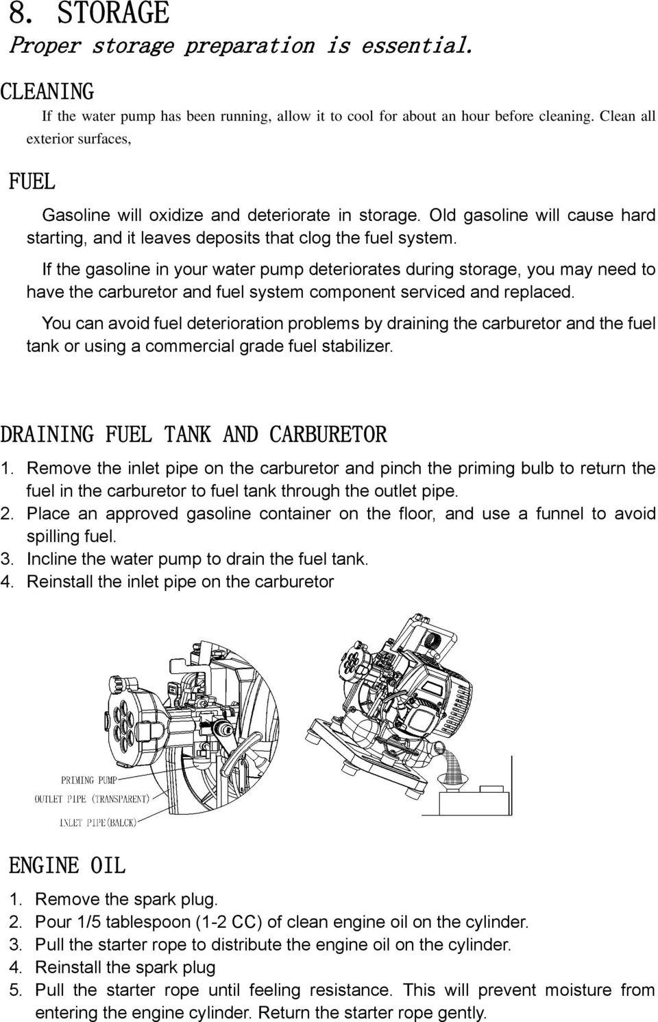 If the gasoline in your water pump deteriorates during storage, you may need to have the carburetor and fuel system component serviced and replaced.