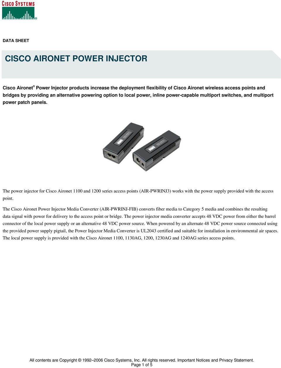 The power injector for Cisco Aironet 1100 and 1200 series access points (AIR-PWRINJ3) works with the power supply provided with the access point.