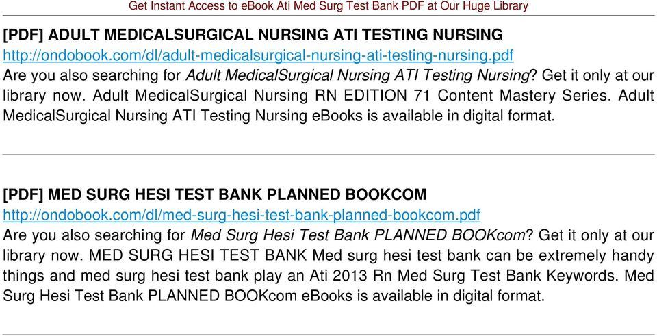 Adult MedicalSurgical Nursing ATI Testing Nursing ebooks is available in [PDF] MED SURG HESI TEST BANK PLANNED BOOKCOM http://ondobook.com/dl/med-surg-hesi-test-bank-planned-bookcom.