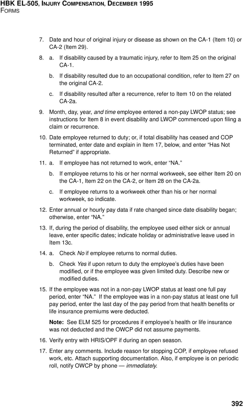 9. Month, day, year, and time employee entered a non-pay LWOP status; see instructions for Item 8 in event disability and LWOP commenced upon filing a claim or recurrence. 10.