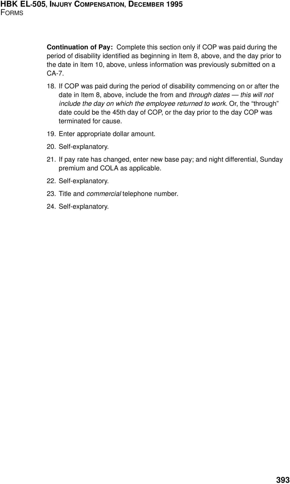 If COP was paid during the period of disability commencing on or after the date in Item 8, above, include the from and through dates this will not include the day on which the employee returned to
