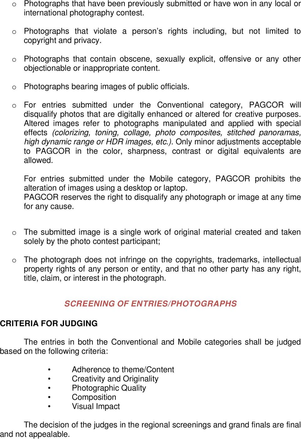 o Photographs that contain obscene, sexually explicit, offensive or any other objectionable or inappropriate content. o Photographs bearing images of public officials.