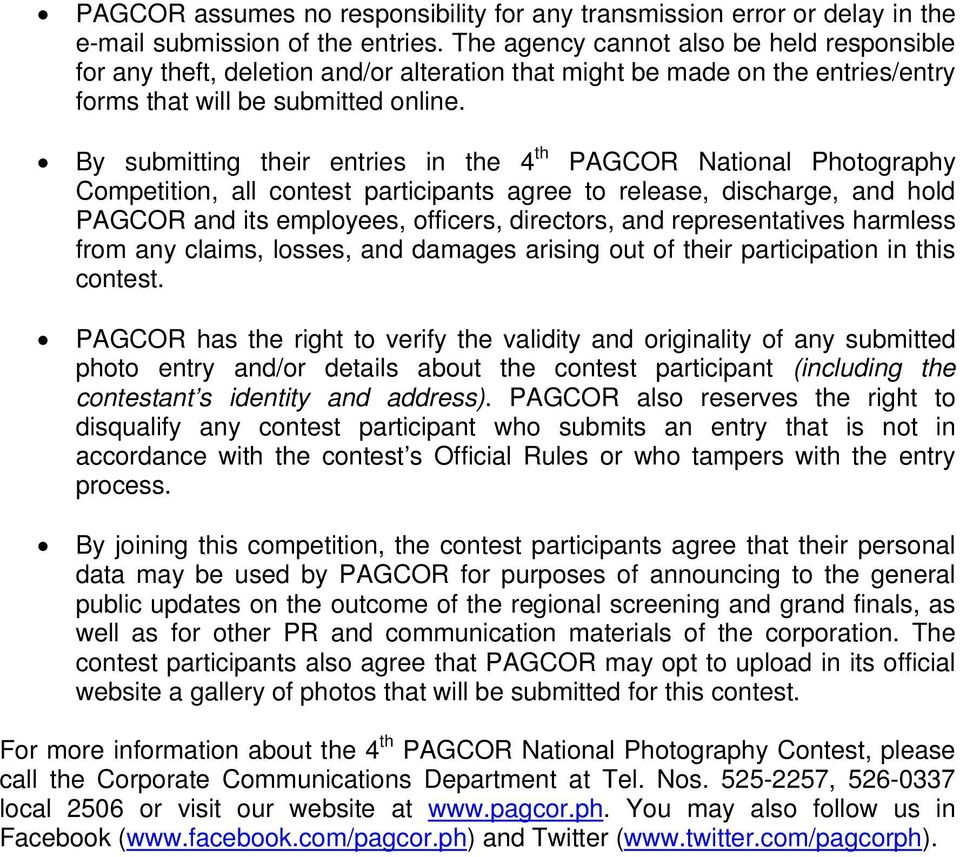 By submitting their entries in the 4 th PAGCOR National Photography Competition, all contest participants agree to release, discharge, and hold PAGCOR and its employees, officers, directors, and