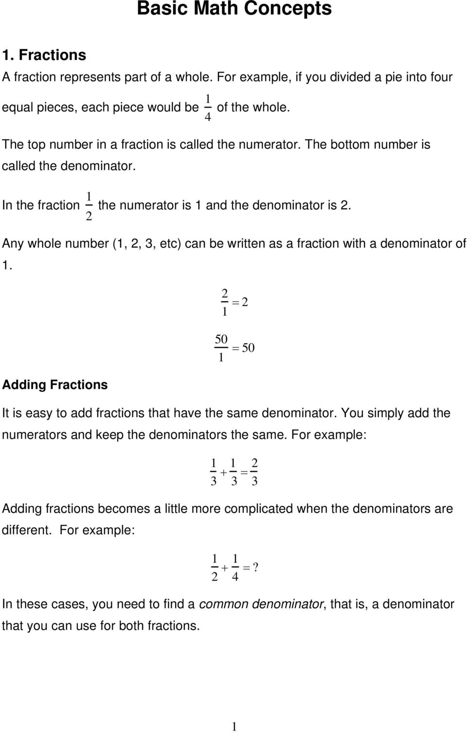 Any whole number (1, 2, 3, etc) can be written as a fraction with a denominator of 1. Adding Fractions 2 1 = 2 50 1 = 50 It is easy to add fractions that have the same denominator.