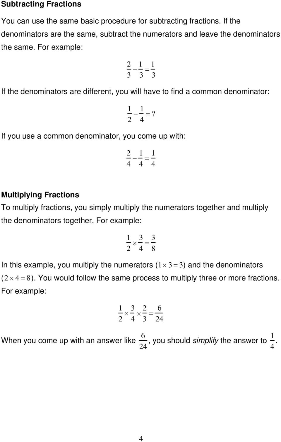 If you use a common denominator, you come up with: 2 4 1 4 = 1 4 Multiplying Fractions To multiply fractions, you simply multiply the numerators together and multiply the denominators together.