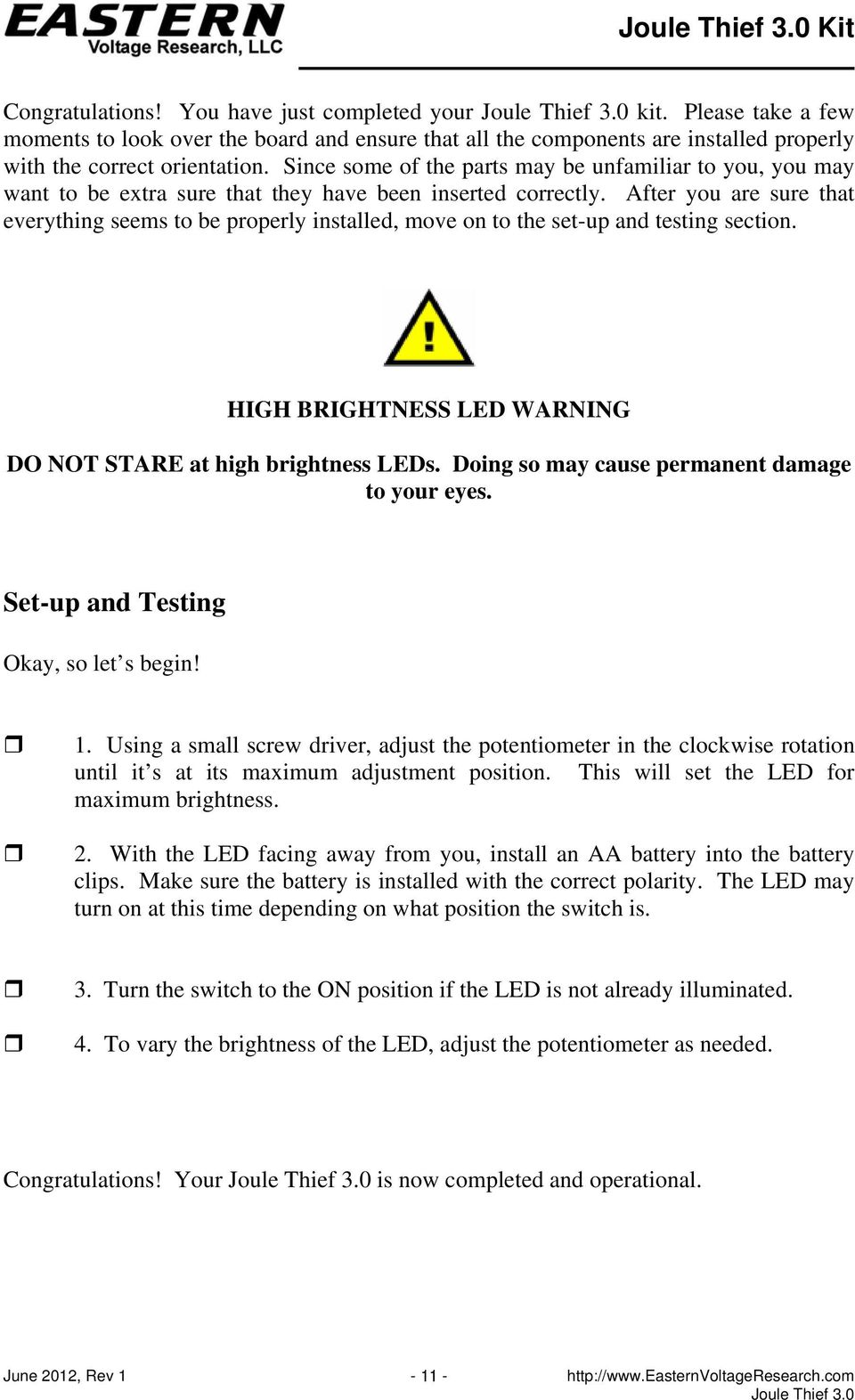 After you are sure that everything seems to be properly installed, move on to the set-up and testing section. HIGH BRIGHTNESS LED WARNING DO NOT STARE at high brightness LEDs.